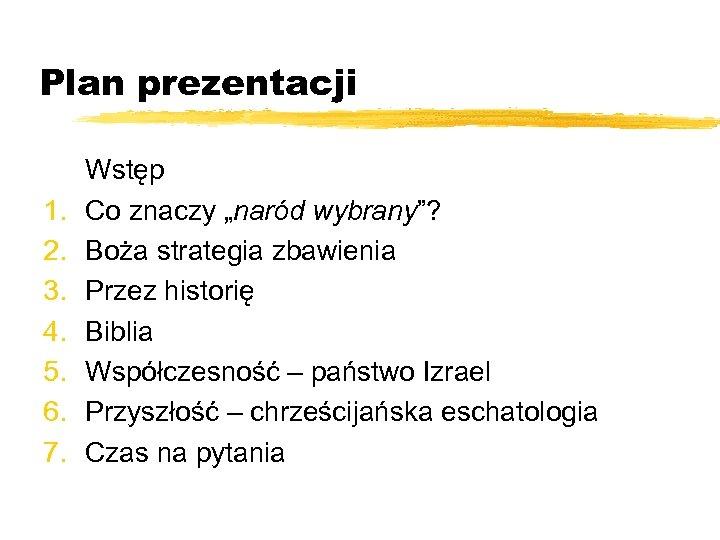 """Plan prezentacji 1. 2. 3. 4. 5. 6. 7. Wstęp Co znaczy """"naród wybrany""""?"""
