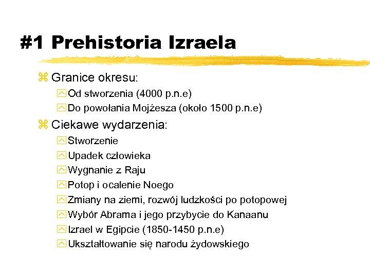 #1 Prehistoria Izraela z Granice okresu: y Od stworzenia (4000 p. n. e) y