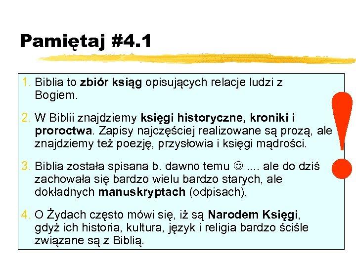 Pamiętaj #4. 1 1. Biblia to zbiór ksiąg opisujących relacje ludzi z Bogiem. !