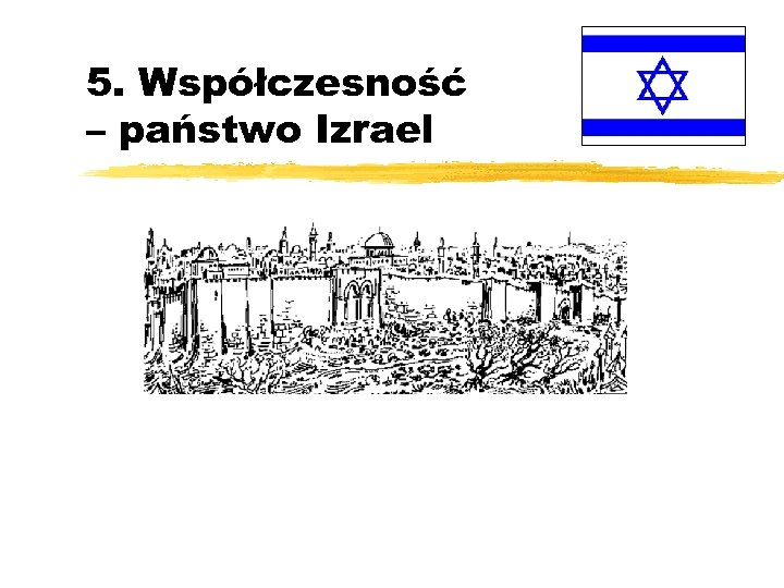 5. Współczesność – państwo Izrael