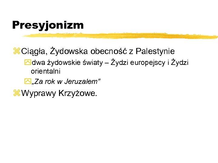 Presyjonizm z Ciągła, Żydowska obecność z Palestynie ydwa żydowskie światy – Żydzi europejscy i