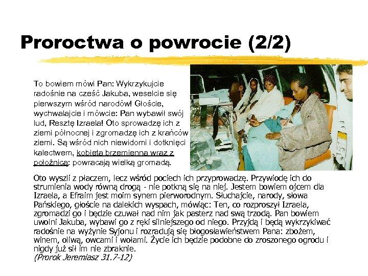 Proroctwa o powrocie (2/2) To bowiem mówi Pan: Wykrzykujcie radośnie na cześć Jakuba, weselcie
