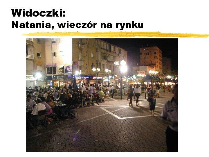 Widoczki: Natania, wieczór na rynku