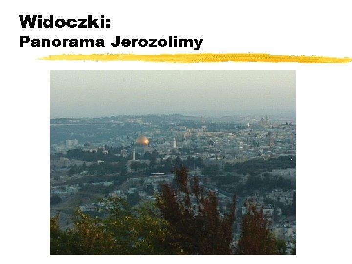Widoczki: Panorama Jerozolimy