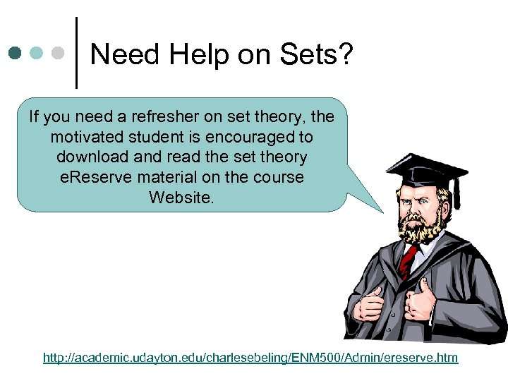 Need Help on Sets? If you need a refresher on set theory, the motivated