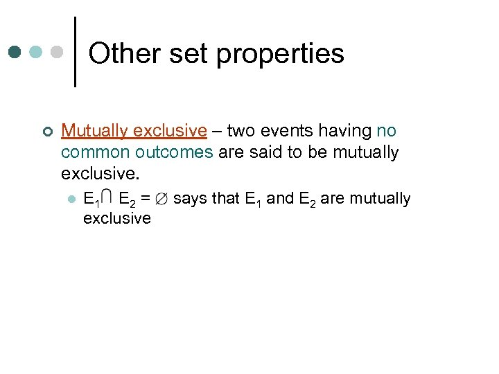 Other set properties ¢ Mutually exclusive – two events having no common outcomes are