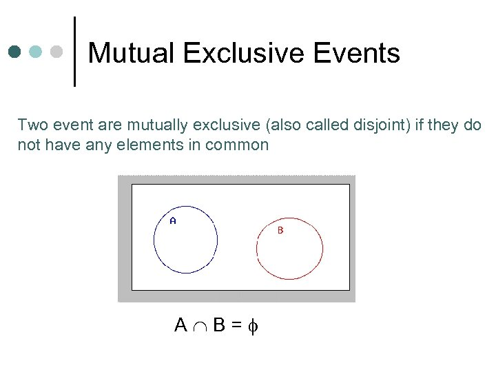Mutual Exclusive Events Two event are mutually exclusive (also called disjoint) if they do