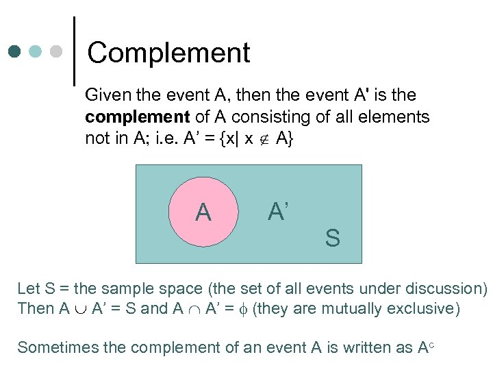 Complement Given the event A, then the event A' is the complement of A
