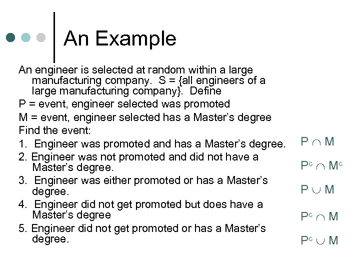 An Example An engineer is selected at random within a large manufacturing company. S