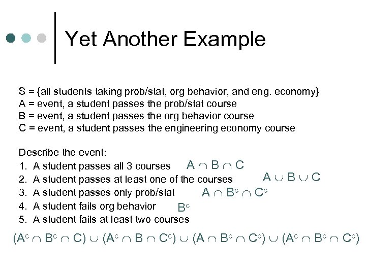 Yet Another Example S = {all students taking prob/stat, org behavior, and eng. economy}