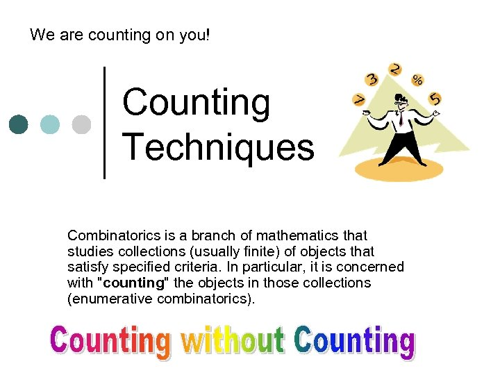 We are counting on you! Counting Techniques Combinatorics is a branch of mathematics that