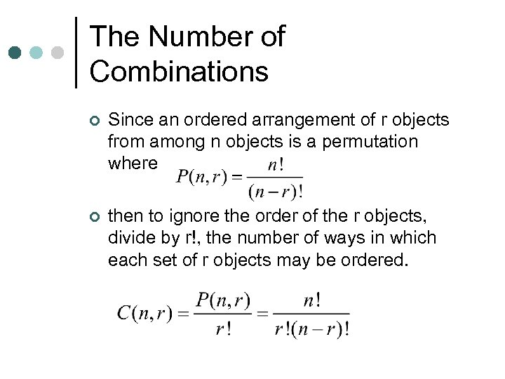 The Number of Combinations ¢ Since an ordered arrangement of r objects from among