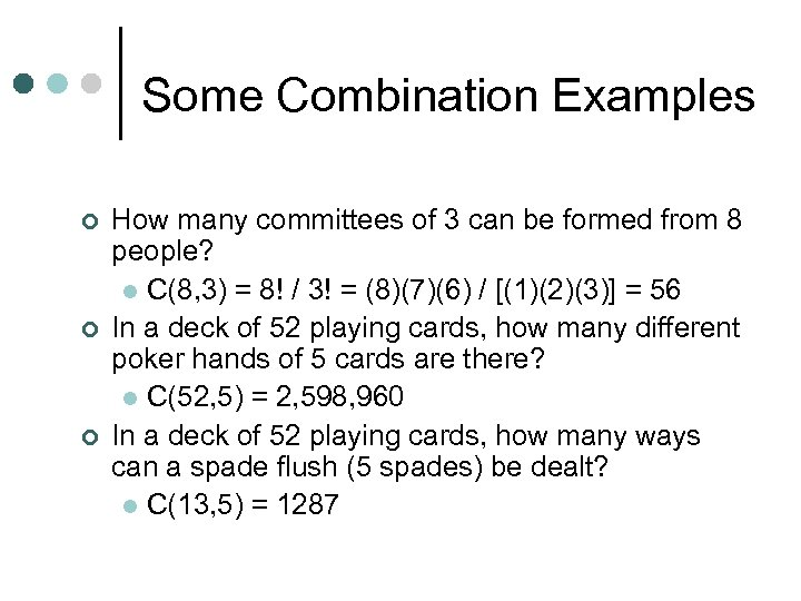 Some Combination Examples ¢ ¢ ¢ How many committees of 3 can be formed