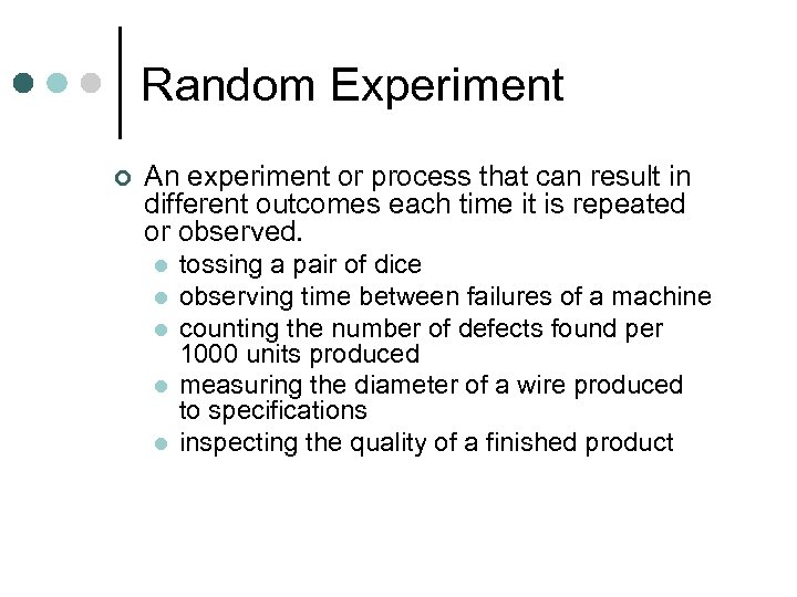 Random Experiment ¢ An experiment or process that can result in different outcomes each