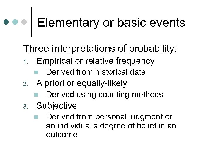 Elementary or basic events Three interpretations of probability: 1. Empirical or relative frequency n