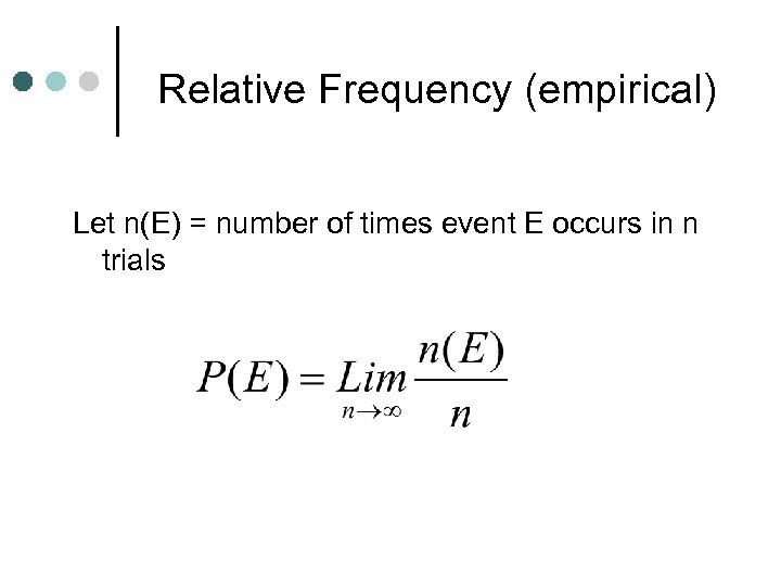 Relative Frequency (empirical) Let n(E) = number of times event E occurs in n