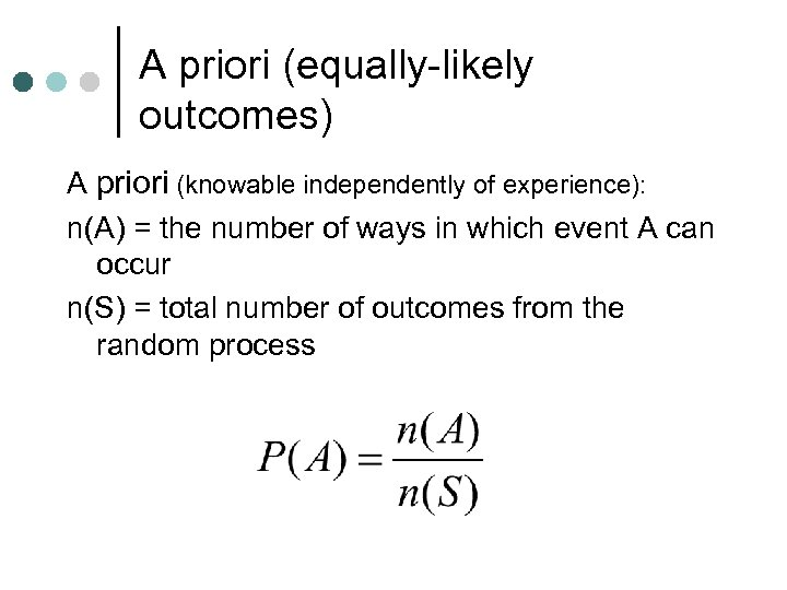 A priori (equally-likely outcomes) A priori (knowable independently of experience): n(A) = the number