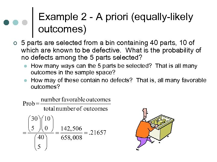 Example 2 - A priori (equally-likely outcomes) ¢ 5 parts are selected from a