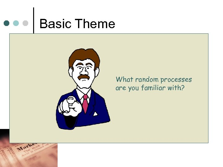 Basic Theme Predicting future outcomes of random processes can be very non-intuitive What random