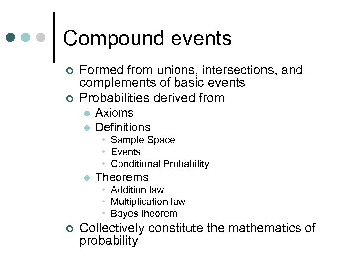 Compound events ¢ ¢ Formed from unions, intersections, and complements of basic events Probabilities