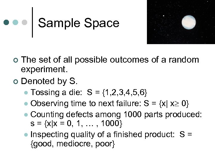 Sample Space The set of all possible outcomes of a random experiment. ¢ Denoted