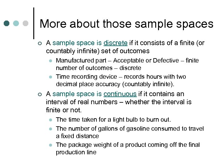 More about those sample spaces ¢ A sample space is discrete if it consists