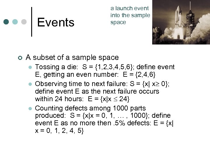 Events ¢ a launch event into the sample space A subset of a sample