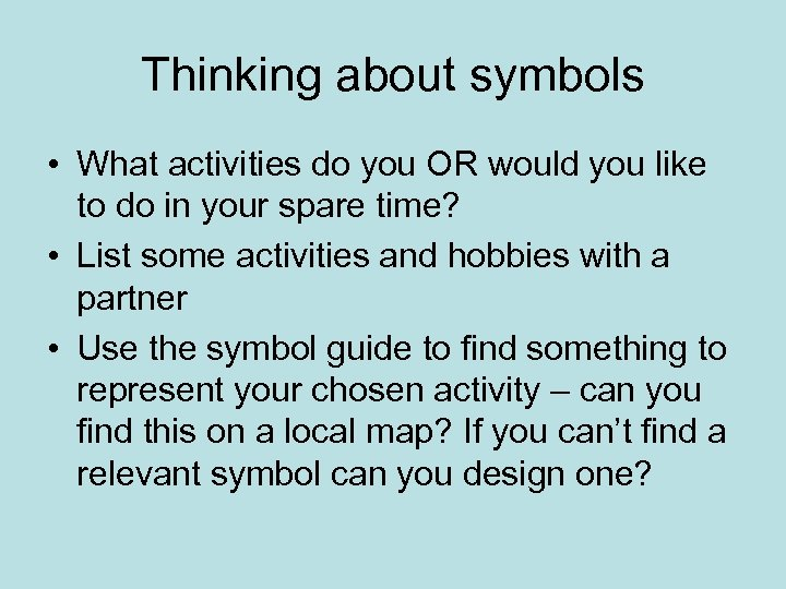 Thinking about symbols • What activities do you OR would you like to do