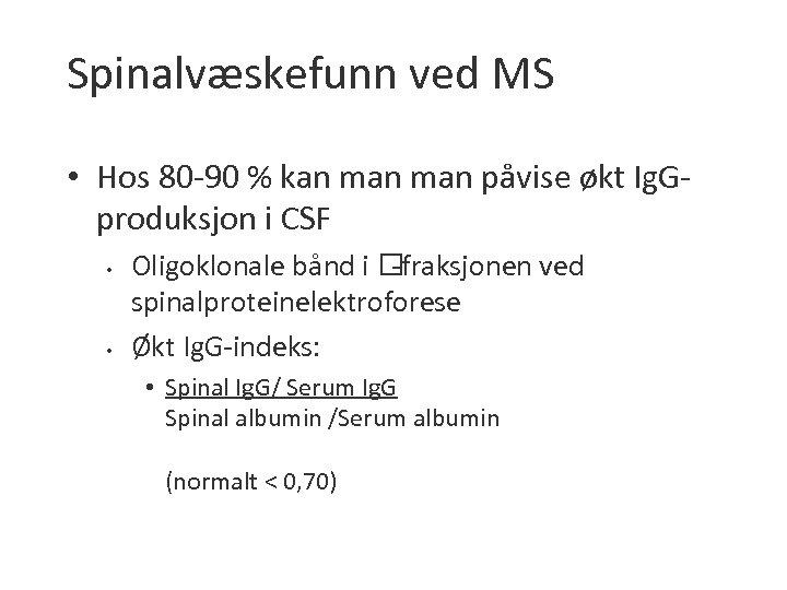 Spinalvæskefunn ved MS • Hos 80 -90 % kan man påvise økt Ig. Gproduksjon
