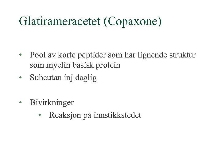 Glatirameracetet (Copaxone) • Pool av korte peptider som har lignende struktur som myelin basisk