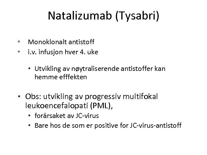 Natalizumab (Tysabri) • • Monoklonalt antistoff i. v. infusjon hver 4. uke • Utvikling