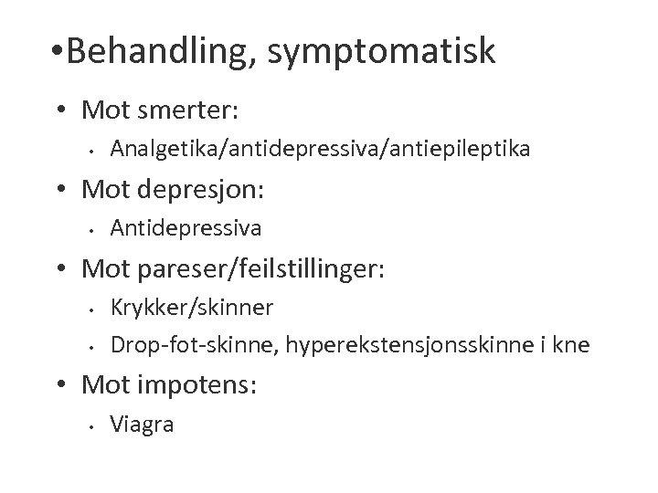• Behandling, symptomatisk • Mot smerter: • Analgetika/antidepressiva/antiepileptika • Mot depresjon: • Antidepressiva