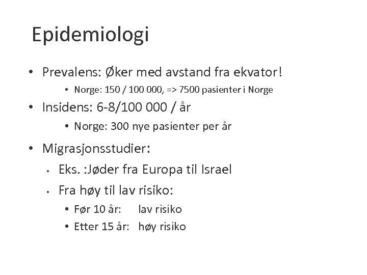 Epidemiologi • Prevalens: Øker med avstand fra ekvator! • Norge: 150 / 100 000,