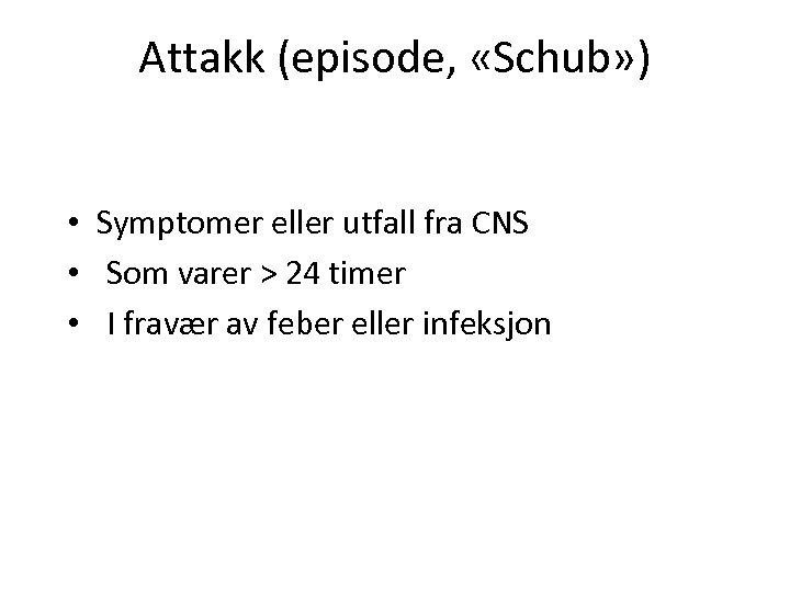 Attakk (episode, «Schub» ) • Symptomer eller utfall fra CNS • Som varer >