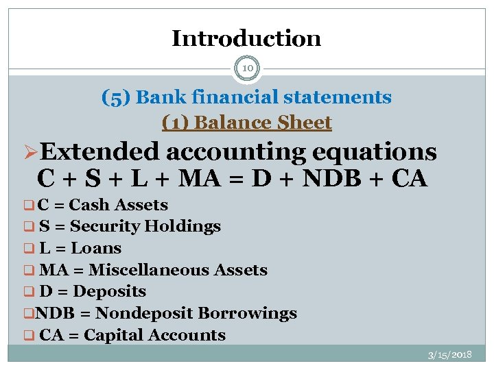 Introduction 10 (5) Bank financial statements (1) Balance Sheet ØExtended accounting equations C +