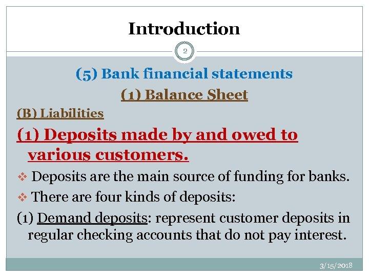 Introduction 2 (5) Bank financial statements (1) Balance Sheet (B) Liabilities (1) Deposits made