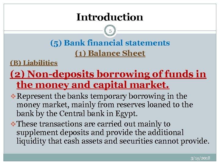 Introduction 5 (5) Bank financial statements (1) Balance Sheet (B) Liabilities (2) Non-deposits borrowing