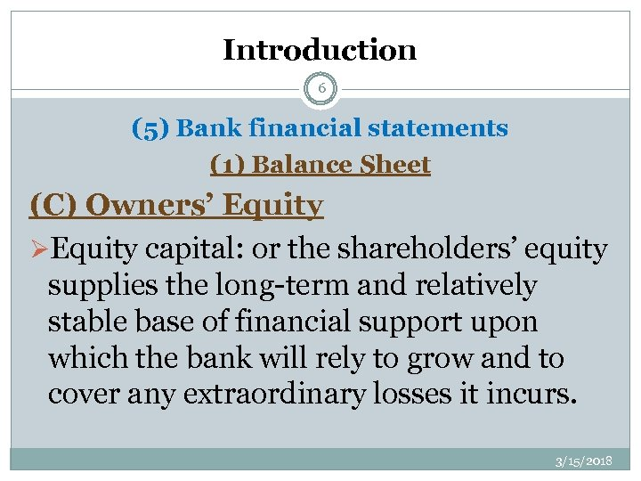 Introduction 6 (5) Bank financial statements (1) Balance Sheet (C) Owners' Equity ØEquity capital: