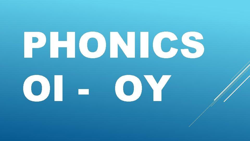 PHONICS OI - OY