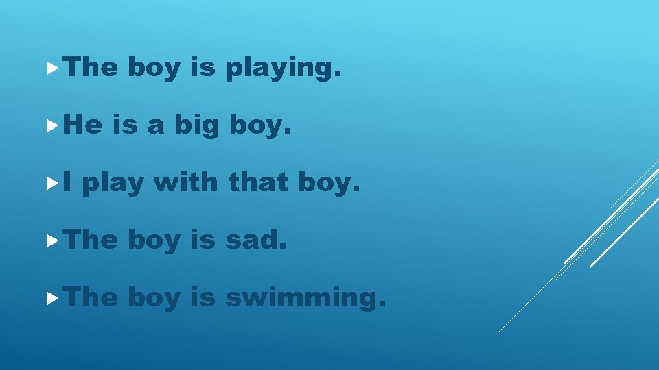 The He I boy is playing. is a big boy. play with that
