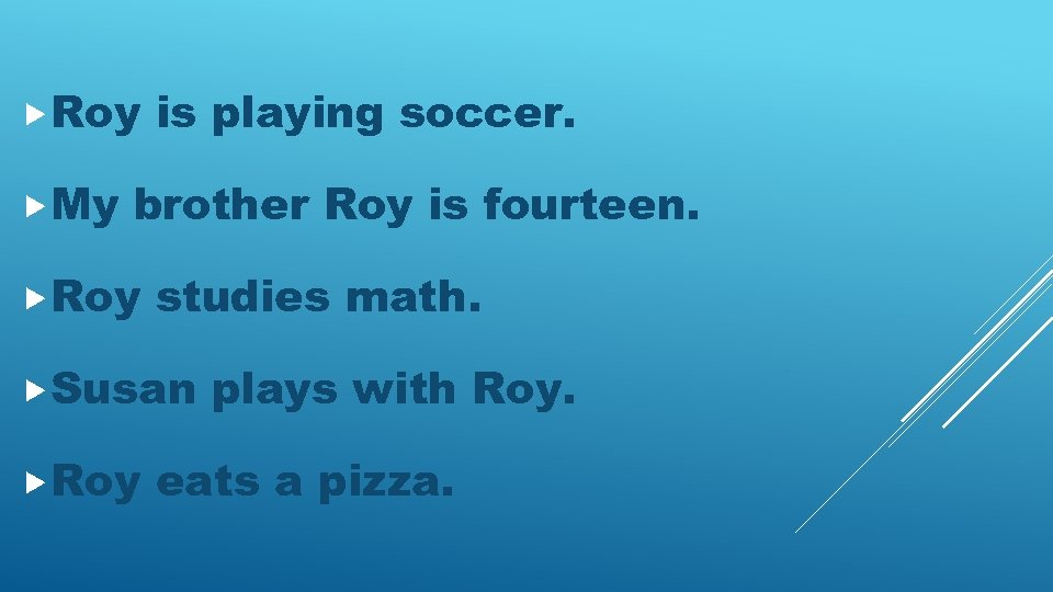 Roy My is playing soccer. brother Roy is fourteen. Roy studies math. Susan