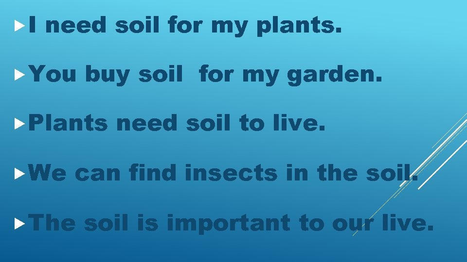 I need soil for my plants. You buy soil for my garden. Plants