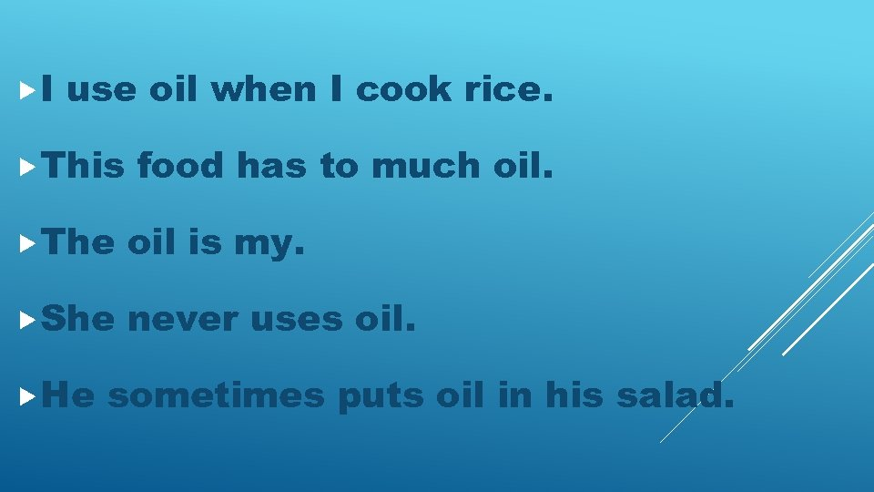 I use oil when I cook rice. This food has to much oil.