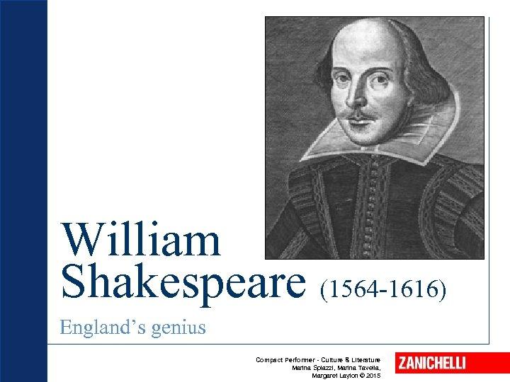 William Shakespeare (1564 -1616) England's genius Compact Performer - Culture & Literature Marina Spiazzi,