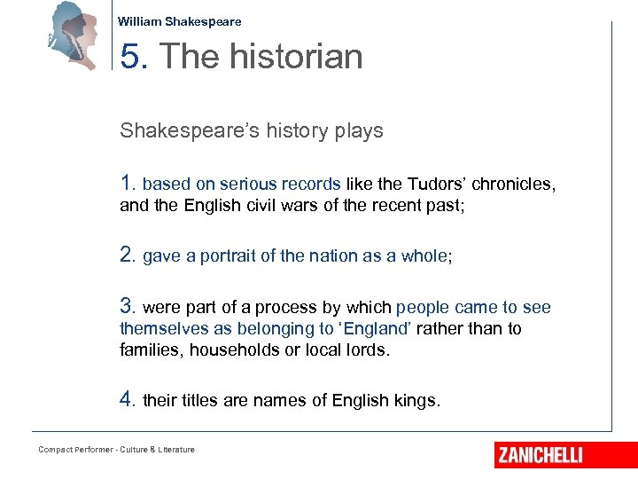 William Shakespeare 5. The historian Shakespeare's history plays 1. based on serious records like