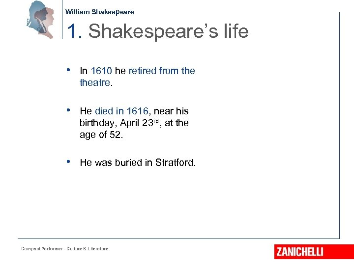 William Shakespeare 1. Shakespeare's life • In 1610 he retired from theatre. • He