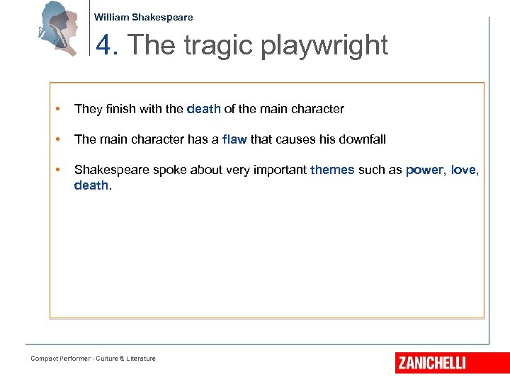 William Shakespeare 4. The tragic playwright • They finish with the death of the