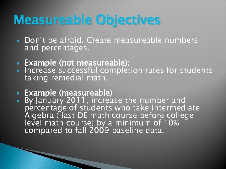 Measureable Objectives Don't be afraid. Create measureable numbers and percentages. Example (not measureable): Increase