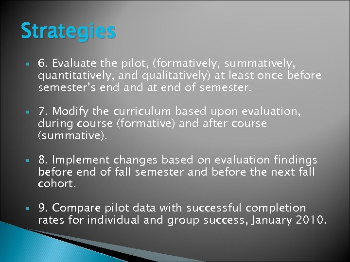 Strategies 6. Evaluate the pilot, (formatively, summatively, quantitatively, and qualitatively) at least once before
