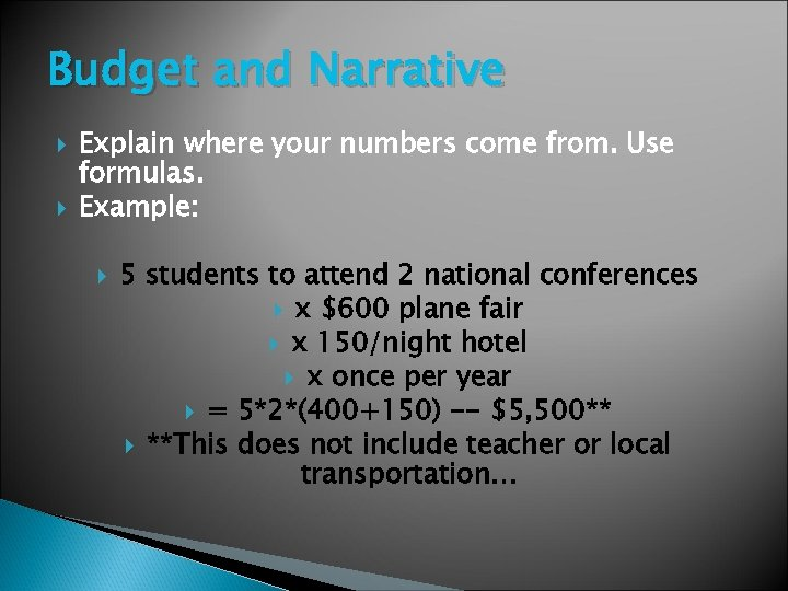 Budget and Narrative Explain where your numbers come from. Use formulas. Example: 5 students